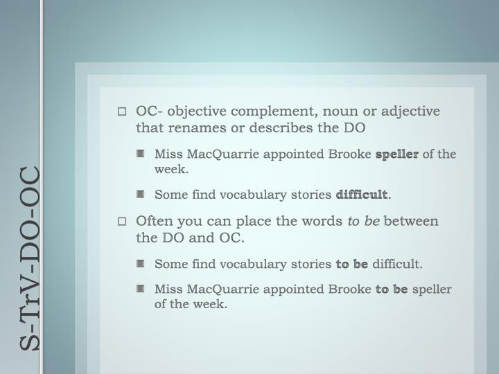 OC- objective complement, noun or adjective that renames or describes the DO