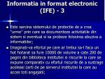 informatia in format electronic ife 3