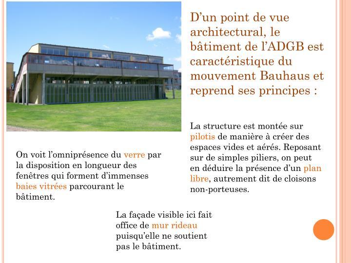 D'un point de vue architectural, le bâtiment de l'ADGB est caractéristique du mouvement Bauhaus et reprend ses principes :
