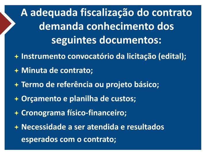 A adequada fiscalização do contrato demanda conhecimento dos seguintes documentos: