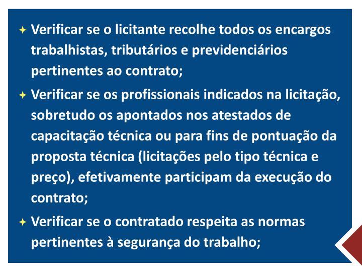 Verificar se o licitante recolhe todos os encargos trabalhistas, tributários e previdenciários pertinentes ao contrato;