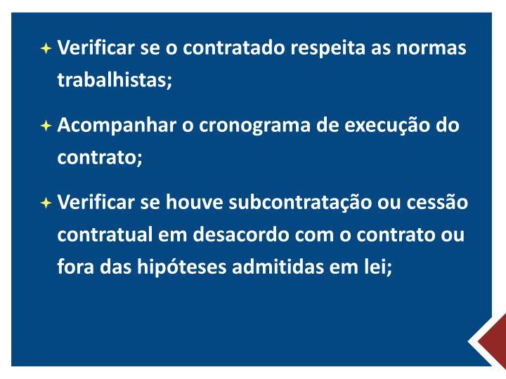 Verificar se o contratado respeita as normas trabalhistas;