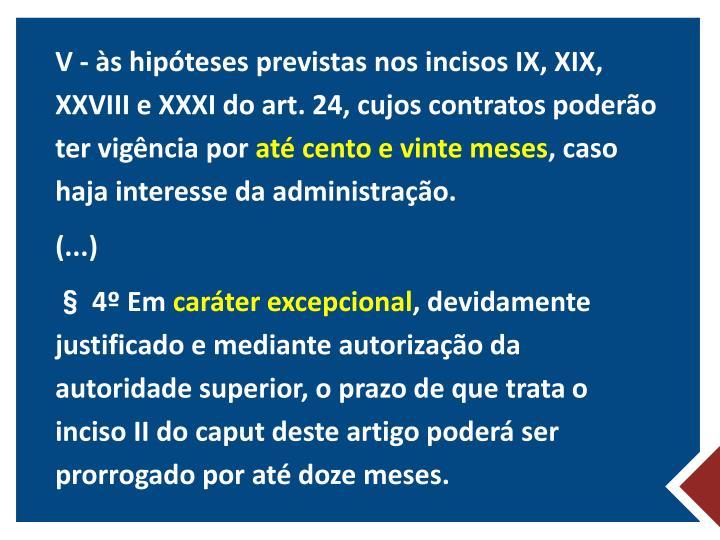 V - às hipóteses previstas nos incisos IX, XIX, XXVIII e XXXI do art. 24, cujos contratos poderão ter vigência por