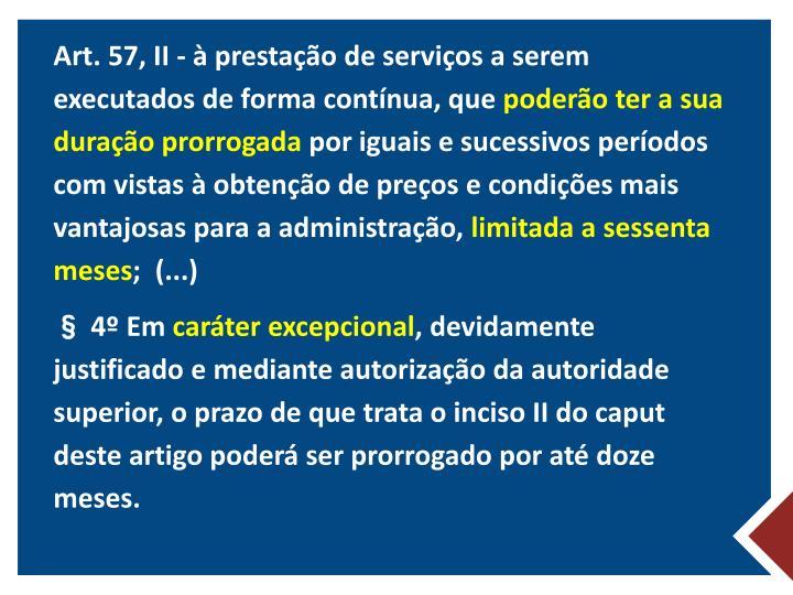 Art. 57, II - à prestação de serviços a serem executados de forma contínua, que