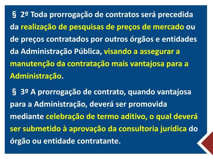 § 2º Toda prorrogação de contratos será precedida da