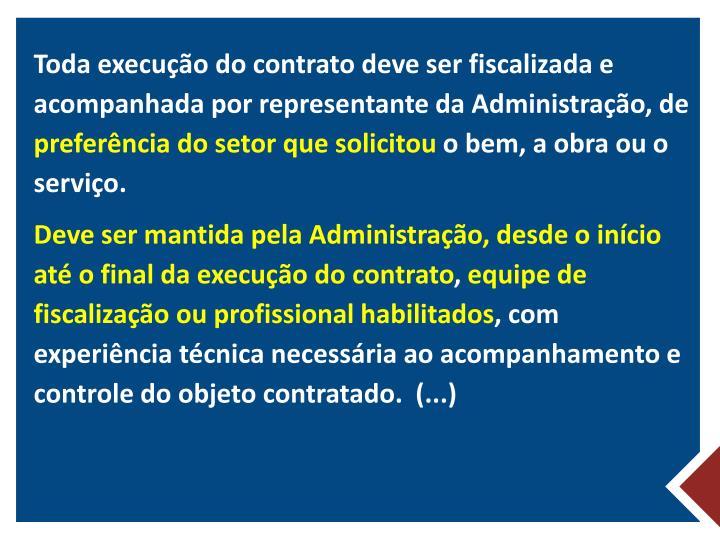 Toda execução do contrato deve ser fiscalizada e acompanhada por representante da Administração, de