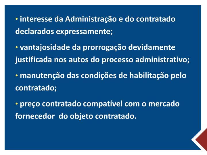 interesse da Administração e do contratado declarados expressamente;