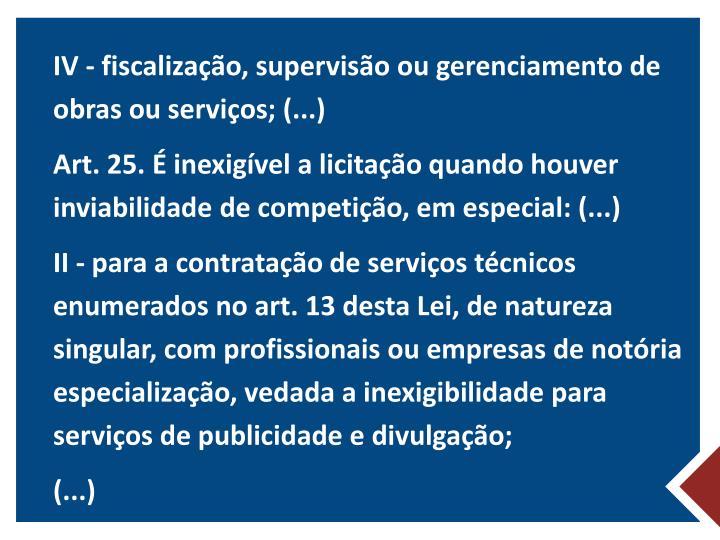 IV - fiscalização, supervisão ou gerenciamento de obras ou serviços; (...)