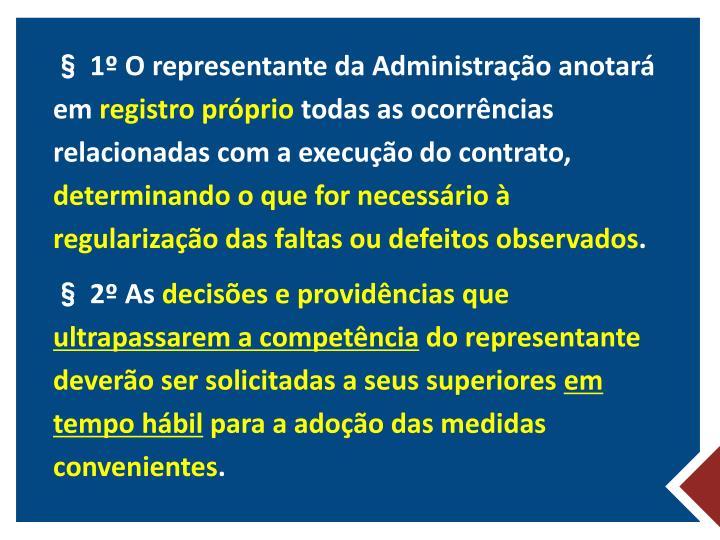 § 1º O representante da Administração anotará em