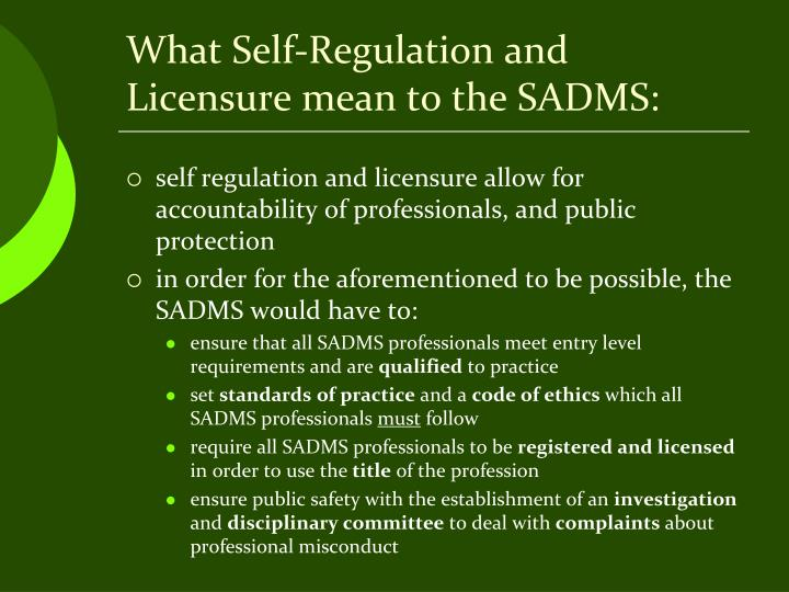 What Self-Regulation and Licensure mean to the SADMS: