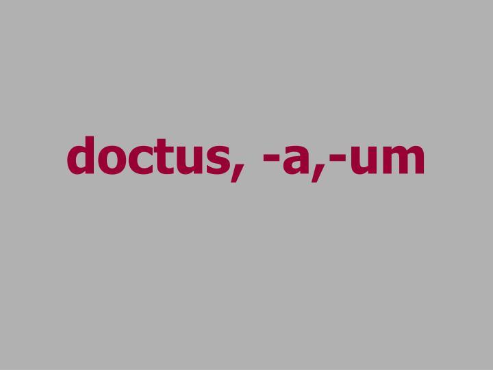doctus, -a,-um