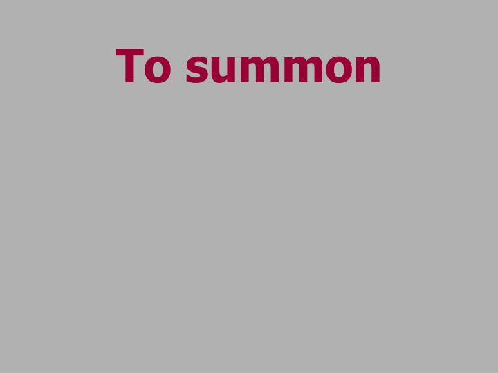 To summon