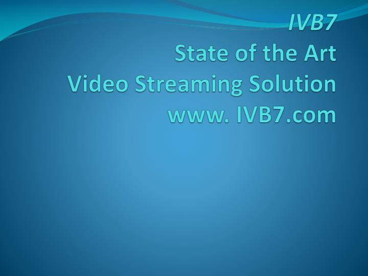 Ivb7 state of the art video streaming solution www ivb7 com