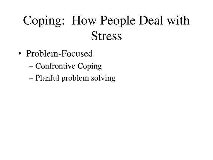Coping:  How People Deal with Stress