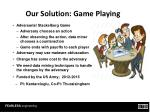 our solution game playing
