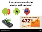 smartphones can also be infected with malware