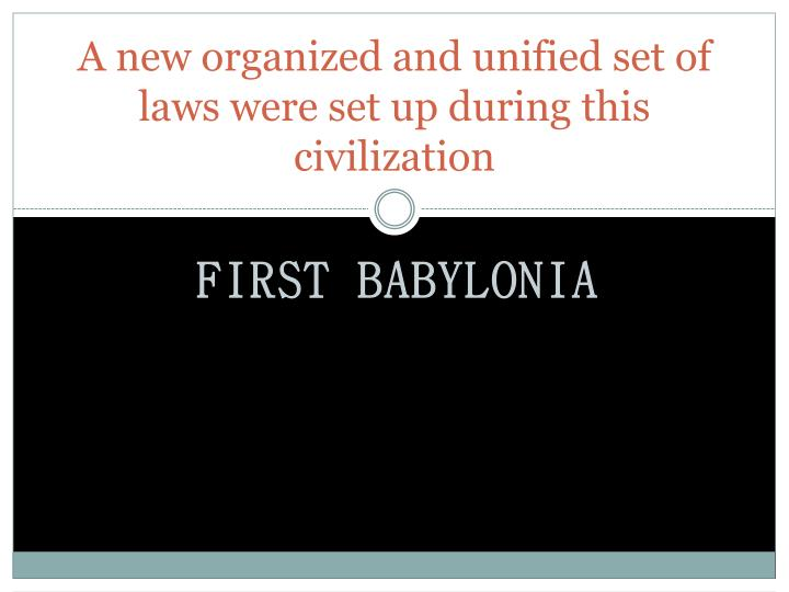 A new organized and unified set of laws were set up during this civilization