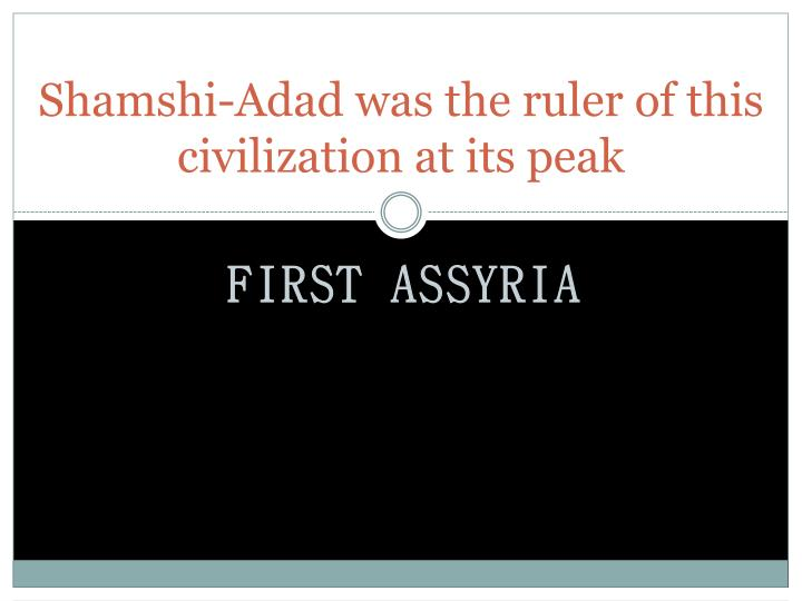 Shamshi-Adad was the ruler of this civilization at its peak