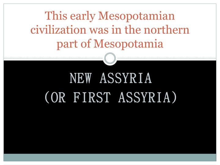 This early Mesopotamian civilization was in the northern part of Mesopotamia