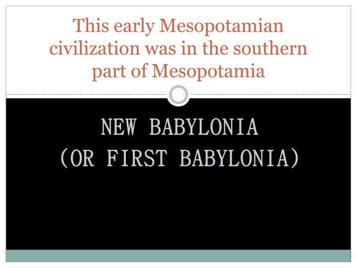 This early Mesopotamian civilization was in the southern part of Mesopotamia
