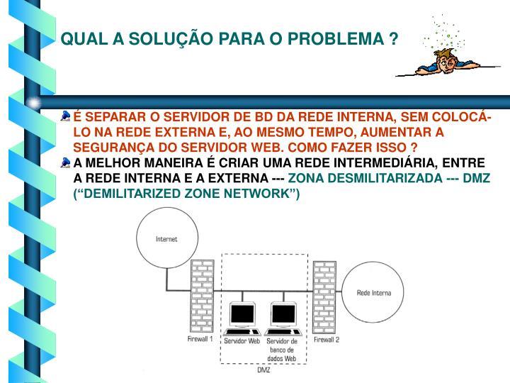 QUAL A SOLUÇÃO PARA O PROBLEMA ?