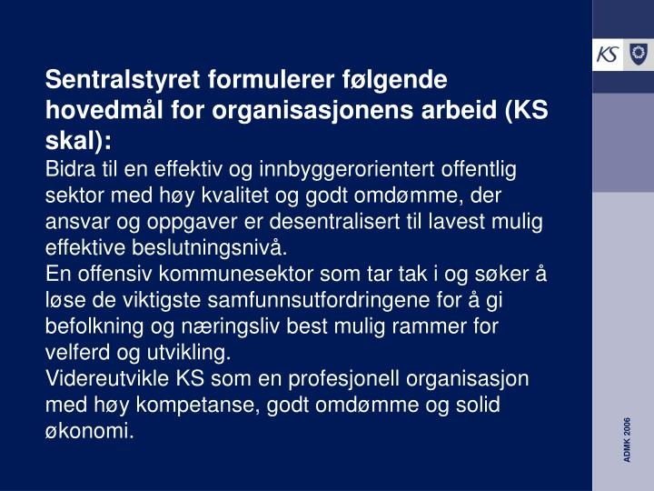 Sentralstyret formulerer følgende hovedmål for organisasjonens arbeid (KS skal):