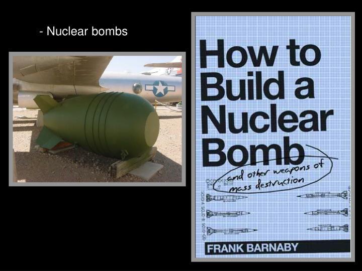 - Nuclear bombs