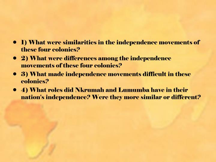 1) What were similarities in the independence movements of these four colonies?