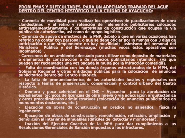 PROBLEMAS Y DIFICULTADES  PARA UN ADECUADO TRABAJO DEL ACUF DENTRO DEL CENTRO HISTÓRICO DE LA CIUDAD DE AYACUCHO