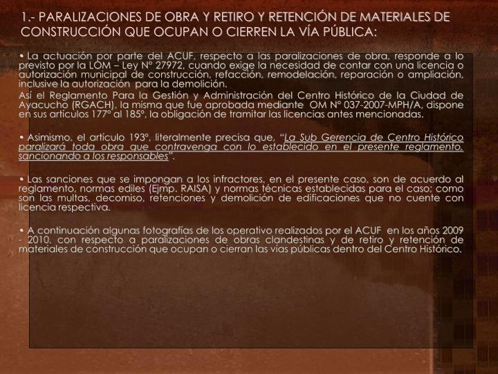 1.- PARALIZACIONES DE OBRA Y RETIRO Y RETENCIÓN DE MATERIALES DE CONSTRUCCIÓN QUE OCUPAN O CIERREN LA VÍA PÚBLICA: