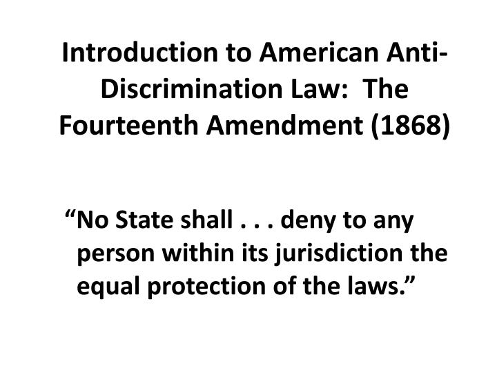 Introduction to American Anti-Discrimination Law:  The Fourteenth Amendment (1868)