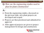 q how are the engineering studies used to plan for plant construction