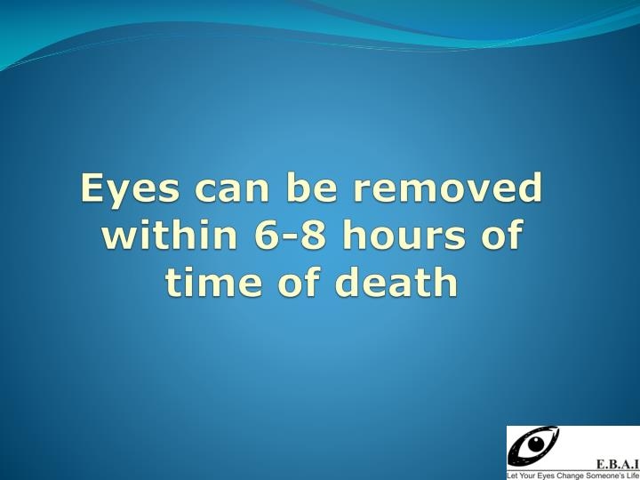 Eyes can be removed within 6-8 hours of time of death