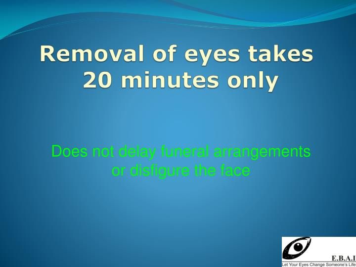 Removal of eyes takes