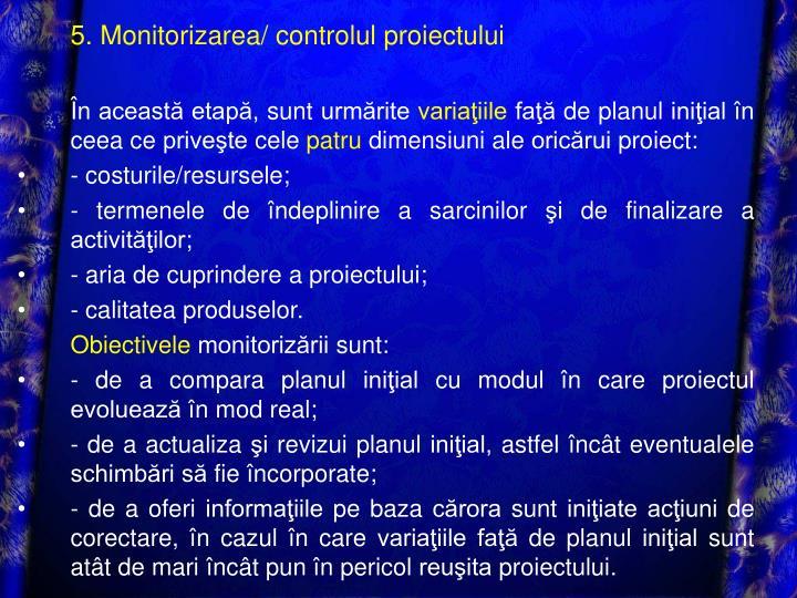 5. Monitorizarea/ controlul proiectului