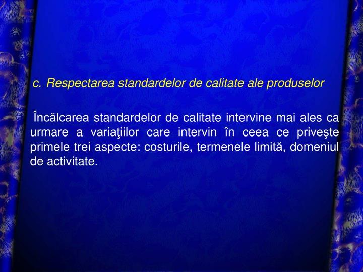 c.Respectarea standardelor de calitate ale produselor
