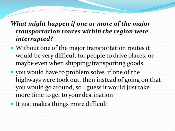What might happen if one or more of the major transportation routes within the region were interrupted?