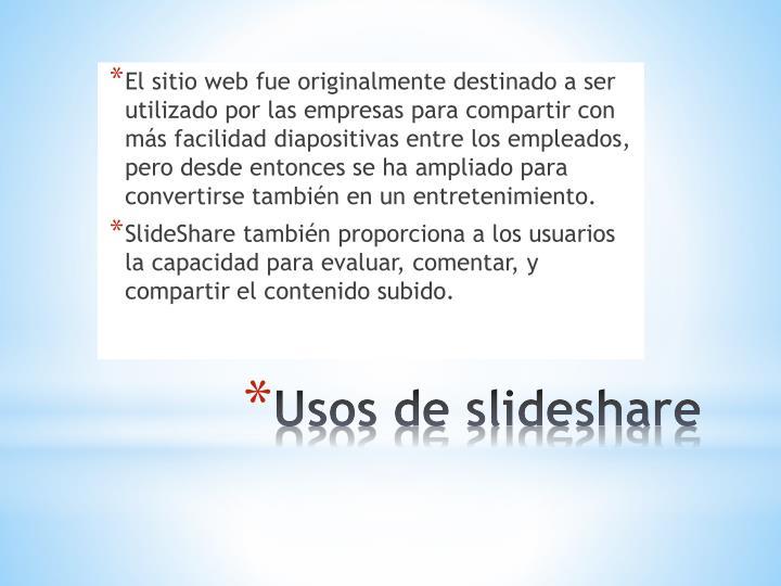 El sitio web fue originalmente destinado a ser utilizado por las empresas para compartir con más facilidad diapositivas entre los empleados, pero desde entonces se ha ampliado para convertirse también en un entretenimiento.