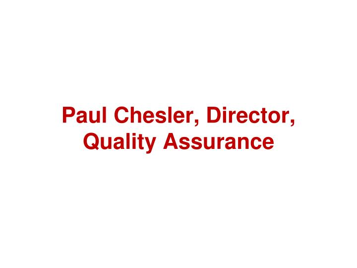Paul chesler director quality assurance