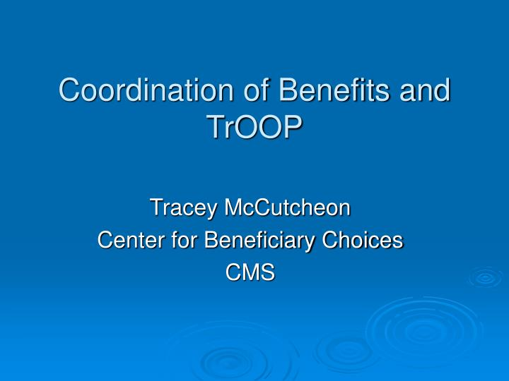 Coordination of benefits and troop