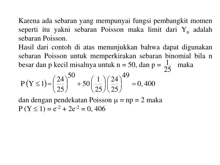 Karena ada sebaran yang mempunyai fungsi pembangkit momen seperti itu yakni sebaran Poisson maka limit dari Y