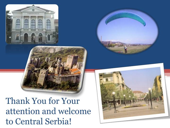 Thank You for Your attention and welcome to Central Serbia!