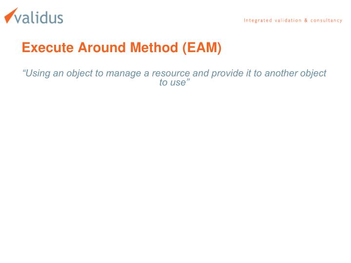 Execute Around Method (EAM)