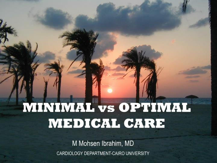 MINIMAL vs OPTIMAL MEDICAL CARE