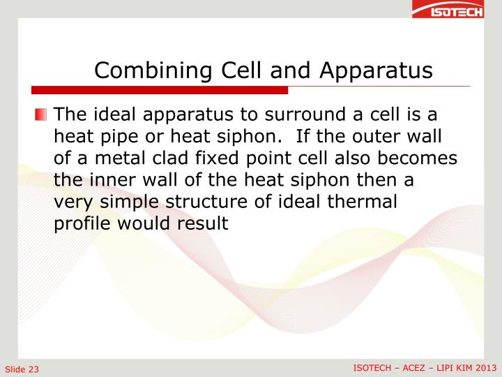 The ideal apparatus to surround a cell is a heat pipe or heat siphon.  If the outer wall of a metal clad fixed point cell also becomes the inner wall of the heat siphon then a very simple structure of ideal thermal profile would result