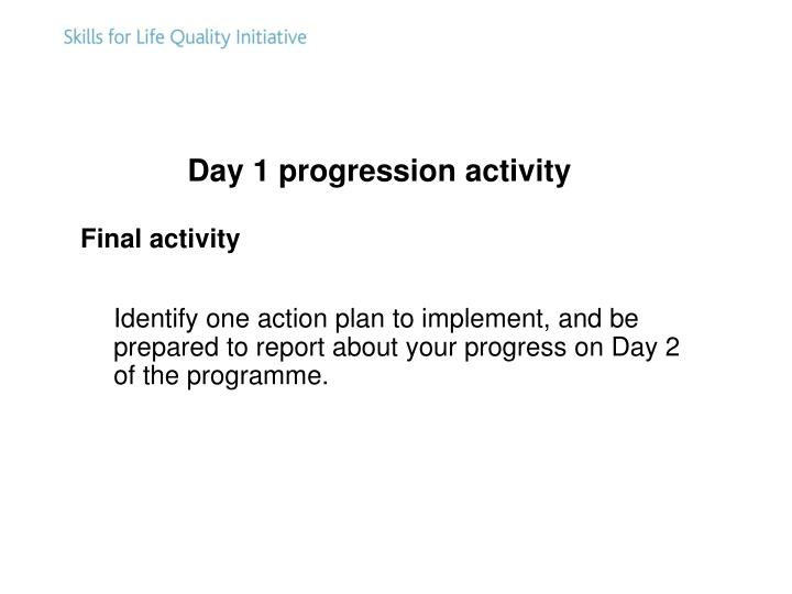 Day 1 progression activity