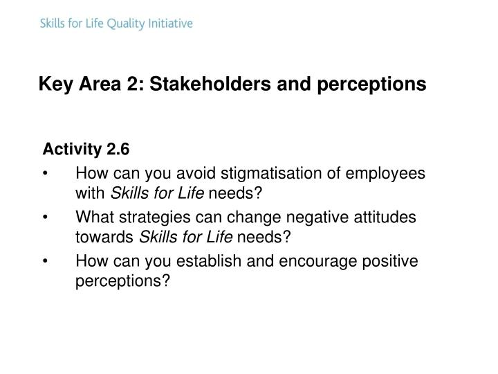 Key Area 2: Stakeholders and perceptions