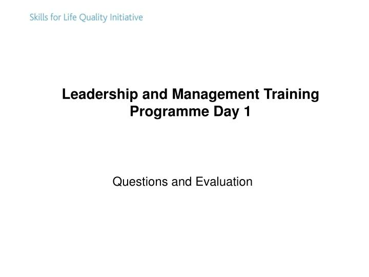 Leadership and Management Training                      Programme Day 1