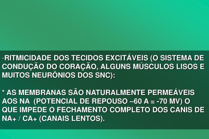 RITMICIDADE DOS TECIDOS EXCITVEIS (O SISTEMA DE CONDUO DO CORAO, ALGUNS MSCULOS LISOS E MUITOS NEURNIOS DOS SNC):
