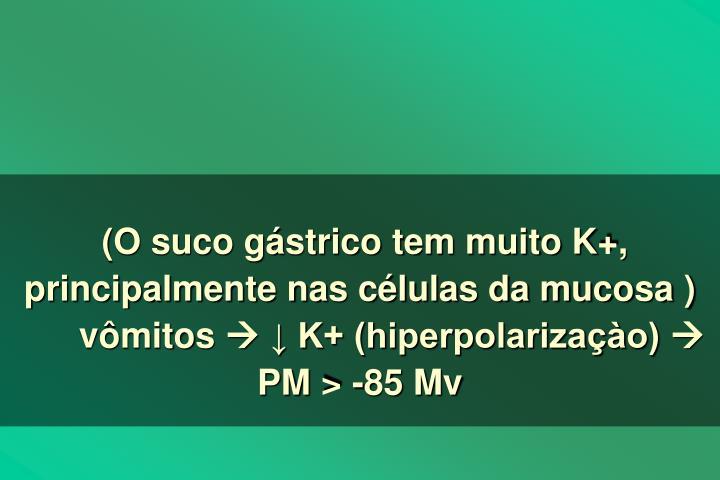 (O suco gstrico tem muito K+, principalmente nas clulas da mucosa )